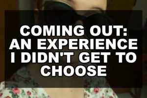 Coming Out: An Experience I Didn't Get to Choose