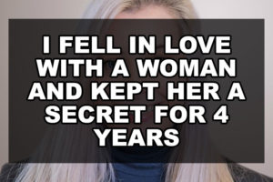 I fell in love with a woman and kept her a secret for 4 years