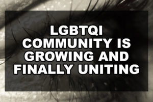 LGBTQI community is growing and finally uniting.