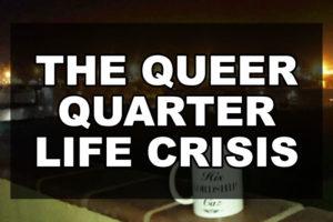 The queer quarter life crisis