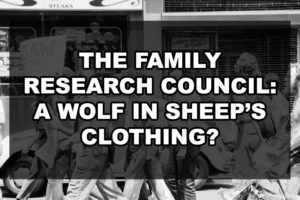 The Family Research Council: a wolf in sheep's clothing?