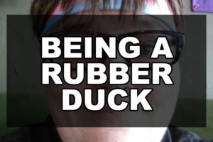 Being A Rubber Duck