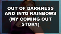 Out of Darkness and into Rainbows (My Coming Out Story)