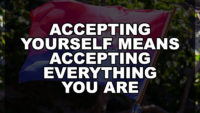 Accepting Yourself Means Accepting Everything You Are