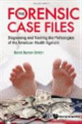 image of Forensic Case Files, The: Diagnosing and Treating the Pathologies of the American Health System