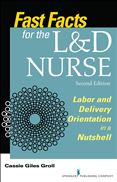 image of Fast Facts for the L & D Nurse: Labor & Delivery Orientation in a Nutshell