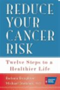 image of Reduce Your Cancer Risk: Twelve Steps To A Healthier Life
