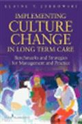 image of Implementing Culture Change in Long-Term Care: Benchmarks and Strategies for Management and Practice