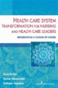 image of Health Care System Transformation for Nursing and Health Care Leaders: Implementing a Culture of Caring