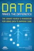 image of Data Makes a Difference:  The Smart Nurse's Handbook for Using Data to Improve Care