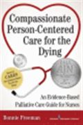 image of Compassionate Person-Centered Care for the Dying: An Evidence-Based Palliative Care Guide For Nurses