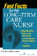 image of Fast Facts for the Long-Term Care Nurse: A Guide for Nurses in Nursing Homes and Assisted Living Settings