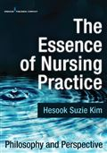 image of Essence of Nursing Practice, The: Philosophy and Perspective