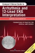 image of Compact Clinical Guide to Arrhythmia and 12-Lead EKG Interpretation: Foundations of Practice for Critical Care Nurses