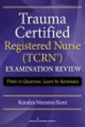 image of Trauma Certified Registered Nurse (TCRN) Examination Review: Think in Questions, Learn by Rationales