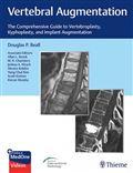 image of Vertebral Augmentation: The Comprehensive Guide to Vertebroplasty, Kyphoplasty, and Implant Augmentation