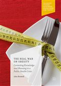 image of Real War on Obesity, The: Contesting Knowledge and Meaning in a Public Health Crisis
