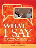 image of What I Say: Conversations That Improve the Physician-Patient Relationship