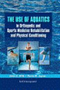 image of Use of Aquatics in Orthopedics and Sports Medicine Rehabilitation and Physical Conditioning, The