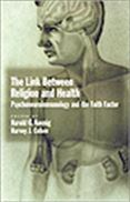 image of Link Between Religion and Health, The: Psychoneuroimmunology and the Faith Factor