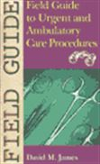 image of Field Guide to Urgent and Ambulatory Care Procedures