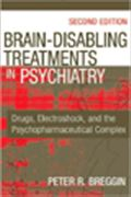 image of Brain-Disabling Treatments in Psychiatry: Drugs, Electroshock, and the Psychopharmaceutical Complex