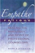 image of Empathy Fatigue: Healing the Mind, Body, and Spirit of Professional Counselors