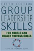 image of Group Leadership Skills for Nurses and Health Professionals