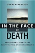 image of In the Face of Death: Professionals Who Care for the Dying and the Bereaved