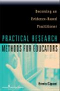image of Practical Research Methods for Educators: Becoming an Evidence-Based Practitioner