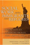 image of Social Work with Immigrants and Refugees: Legal Issues, Clinical Skills and Advocacy
