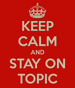 A Keep Calm poster - KEEP CALM AND STAY ON TOPIC