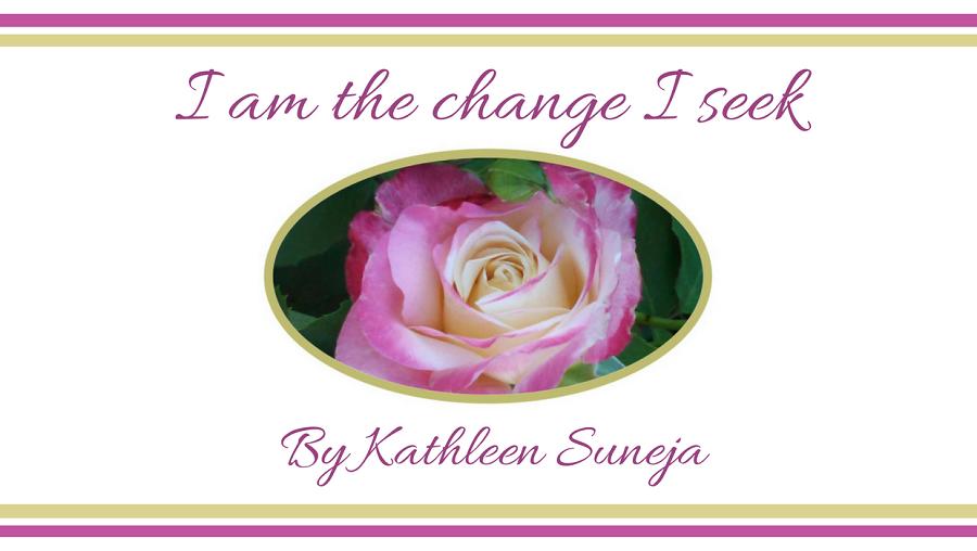 I Am the Change I Seek