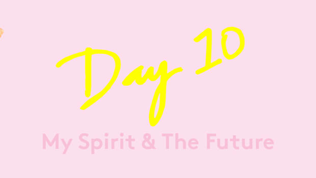 Day 10: A Right Spirit & the Future