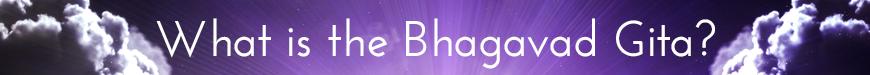 What is The Bhagavad Gita  - The Bhagavad Gita 7-Day Sacred Teaching Series