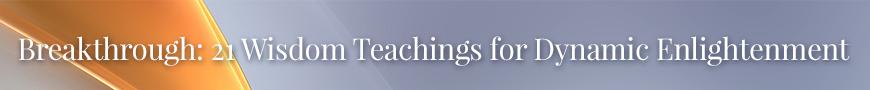 Breakthrough: 21 Wisdom Teachings for Dynamic Enlightenment