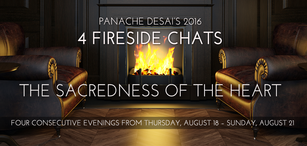 Panache Desai - Fireside Chats - The Sacredness of the Heart