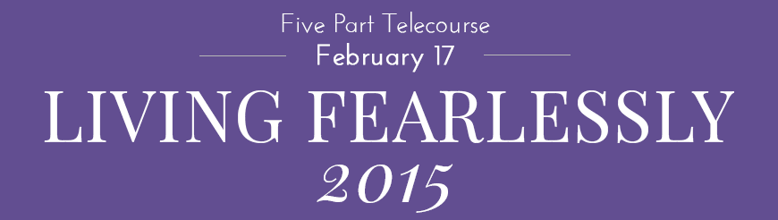 Five Part Telecourse - Living Fearlessly