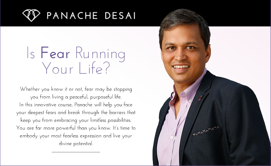 Panache Desai - Is Fear Running Your Life - Whether you know it or not, fear may be stopping you from living a peaceful, purposeful life.