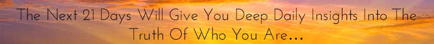 The Next 21 Days Will Give You Deep Daily Insights Into the Truth of Who You Are
