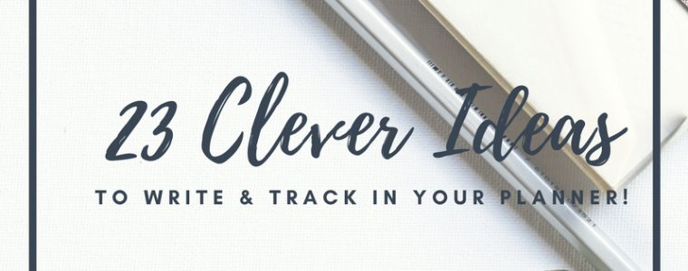 23 Clever Ideas to Track in your Planner