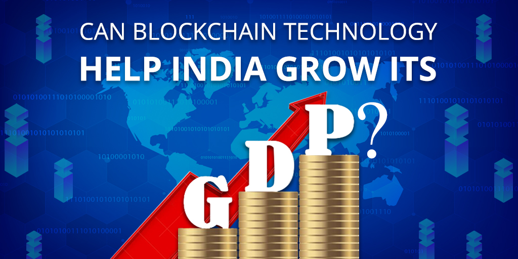 Can Blockchain Technology Help India Grow its GDP?