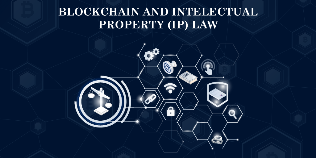 Blockchain and Intellectual Property (IP) Law