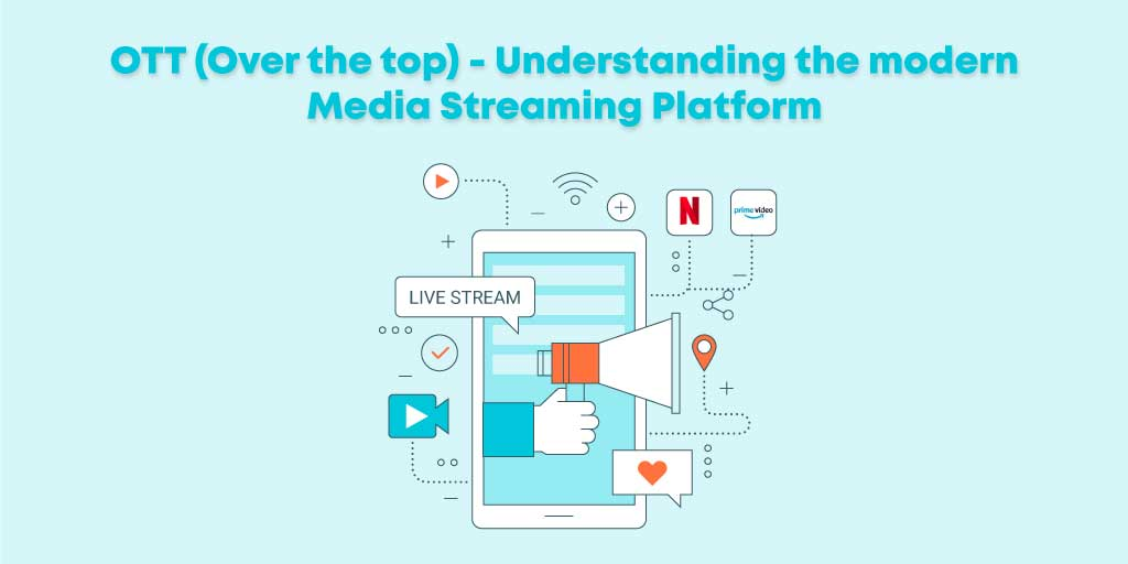 OTT (Over The Top) – Understanding the Modern Media Streaming Platform