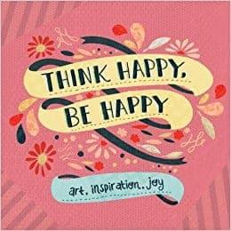 Think Happy, Be Happy Art, Inspiration, Joy by Workman Publishing