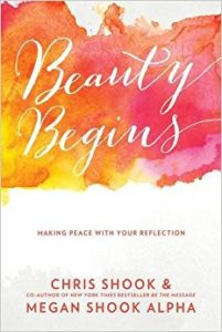 Beauty Begins Making Peace with Your Reflection by Chris Shook and Megan Shook Alpha