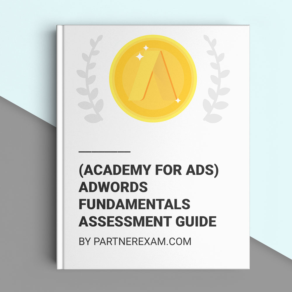 Google adwords fundamentals answers guide academy for ads academy for ads google adwords fundamentals assessment exam answers by partnerexam 1betcityfo Images