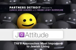 J-Attitude: The 6 Approaches Most Important to Jewish Living; Part 6