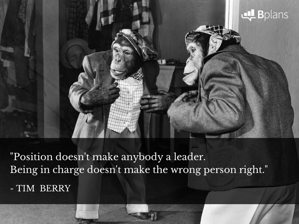 """Position doesn't make anybody a leader. Being in charge doesn't make the wrong person right."" - Tim Berry; Tweet this!"