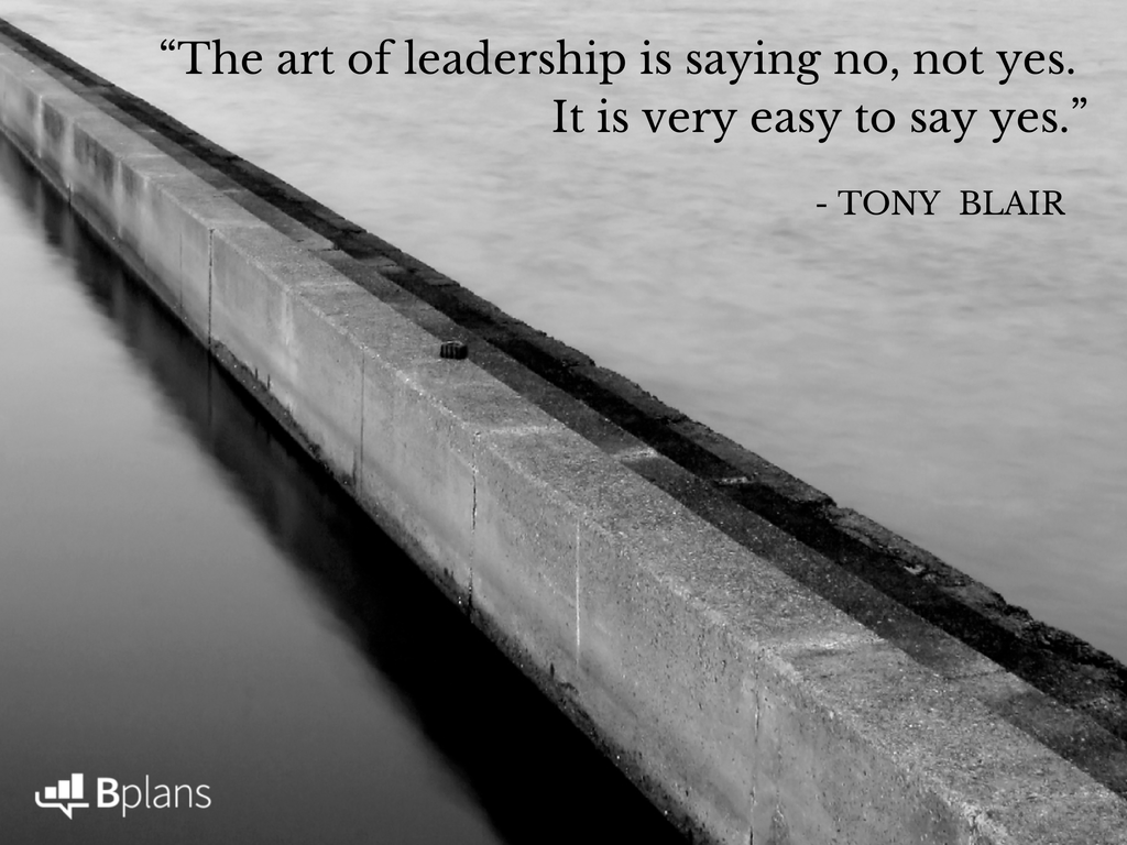 """The art of leadership is saying no, not yes. It is very easy to say yes."" - Tony Blair; Tweet this!"